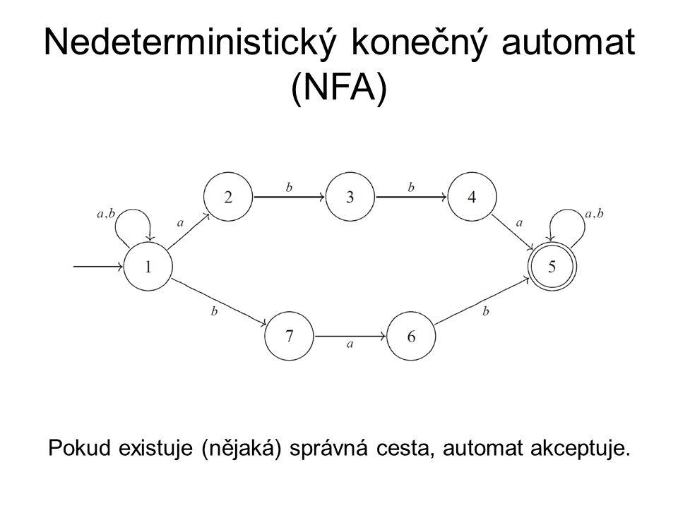 Nedeterministický konečný automat (NFA) Pokud existuje (nějaká) správná cesta, automat akceptuje.