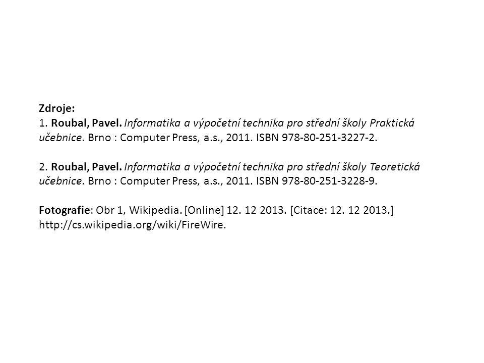 Zdroje: 1.Roubal, Pavel. Informatika a výpočetní technika pro střední školy Praktická učebnice.