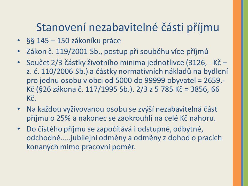 Stanovení nezabavitelné části příjmu §§ 145 – 150 zákoníku práce Zákon č. 119/2001 Sb., postup při souběhu více příjmů Součet 2/3 částky životního min