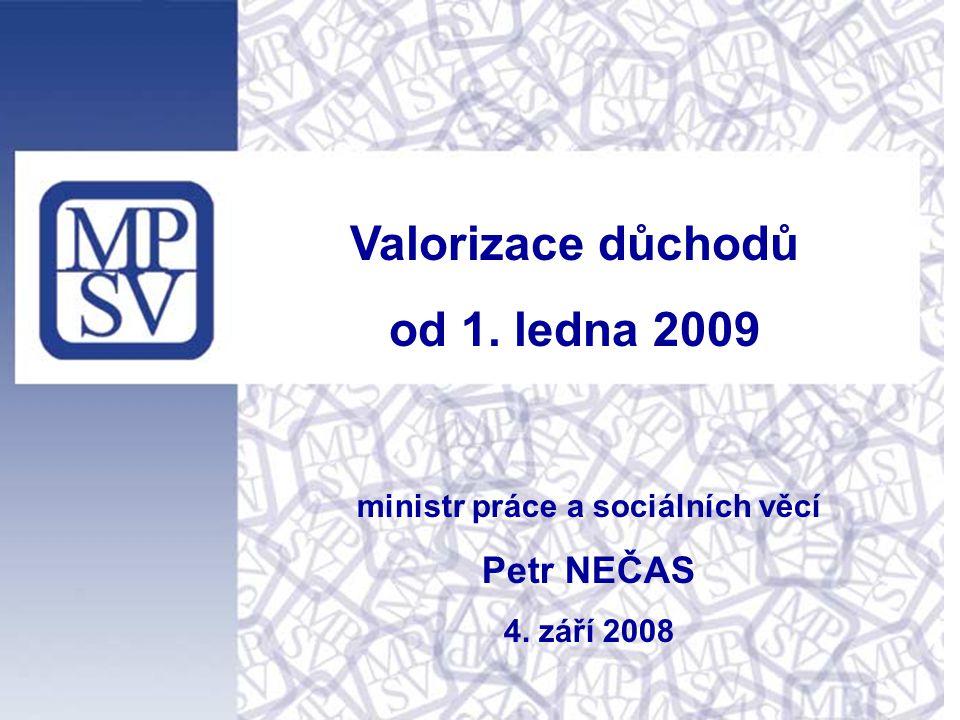 ministr práce a sociálních věcí Petr NEČAS 4. září 2008 Valorizace důchodů od 1. ledna 2009