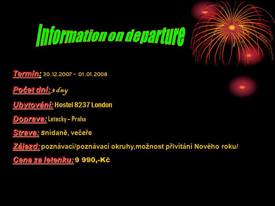 : Základní cena zahrnuje: Leteckou dopravu v turistické třídě Transfery z letiště do hotelu a zpět metrem 2 noclehy v hotelu Hostel 8237 London se snídaní Technického průvodce Pojištění Fakultativní služby: Příplatek za jednolůžkový pokoj 1.790,- Kč Příplatek za silvestrovskou večeři 1.990,- Kč Povinné příplatky: Povinný příplatek za letištní taxy Orientační ceny vstupy: Tower 15 GBP Westminsterské opatství 10 GBP Muzeum Madam Tussaud´s 23 GBP London Eye 13 GBP Informace: Silvestrovská večeře je realizována při minimálním počtu 15 osob.