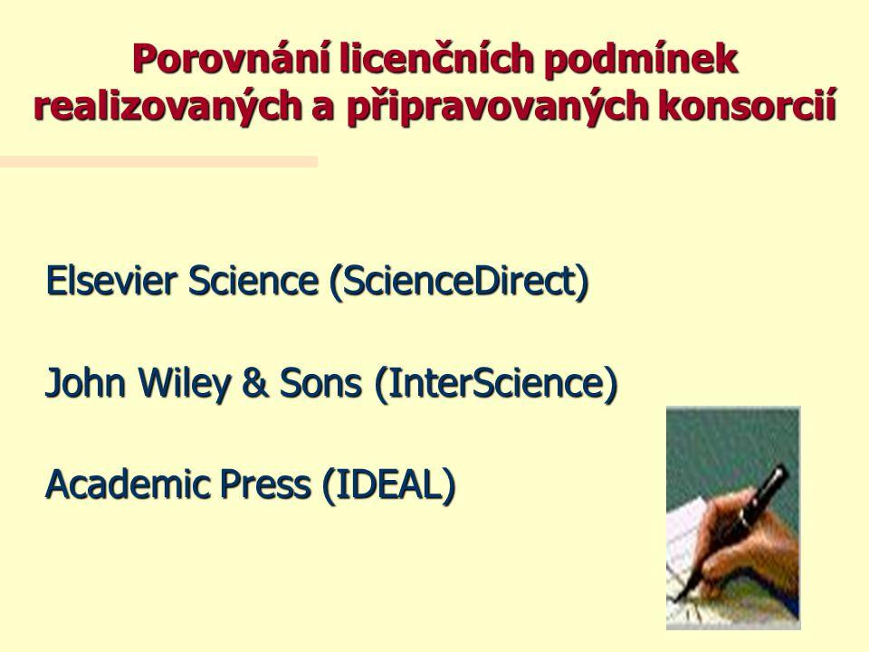 Elsevier Science (ScienceDirect) John Wiley & Sons (InterScience) Academic Press (IDEAL) Porovnání licenčních podmínek realizovaných a připravovaných konsorcií