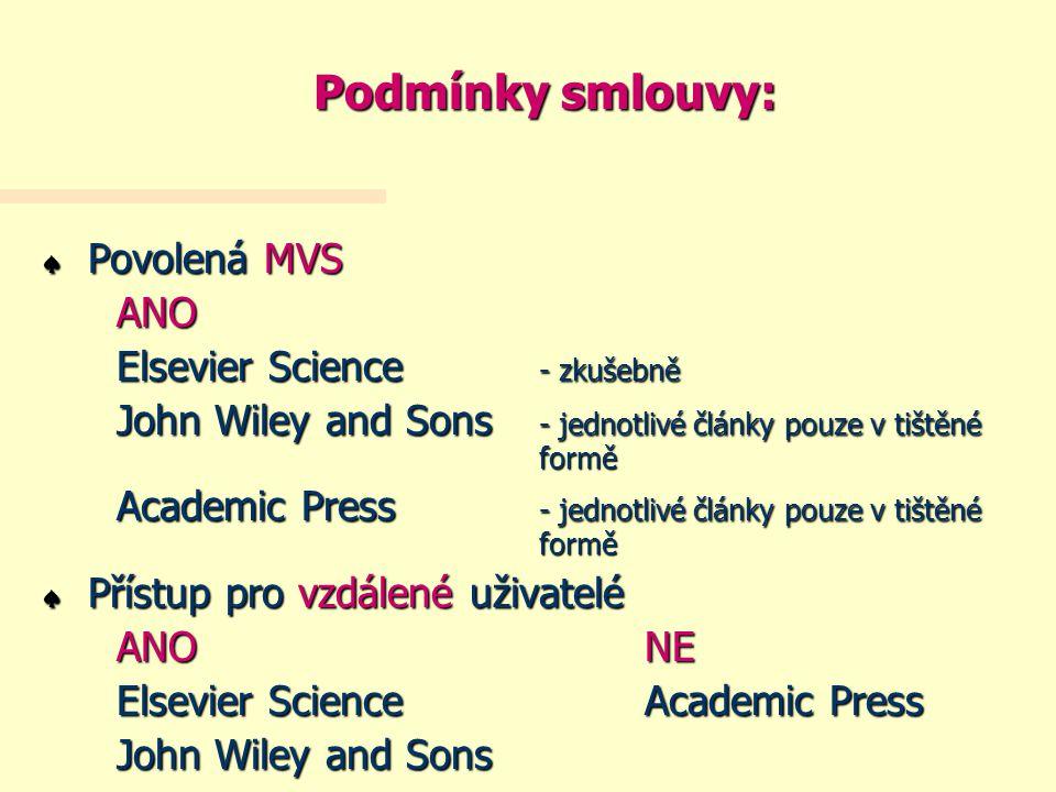 Podmínky smlouvy: « Povolená MVS ANO Elsevier Science - zkušebně John Wiley and Sons - jednotlivé články pouze v tištěné formě Academic Press - jednotlivé články pouze v tištěné formě « Přístup pro vzdálené uživatelé ANONE Elsevier Science Academic Press John Wiley and Sons