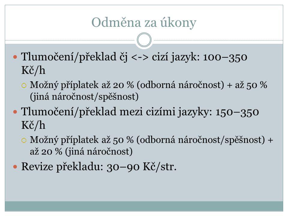 Odměna za úkony Tlumočení/překlad čj cizí jazyk: 100–350 Kč/h  Možný příplatek až 20 % (odborná náročnost) + až 50 % (jiná náročnost/spěšnost) Tlumoč