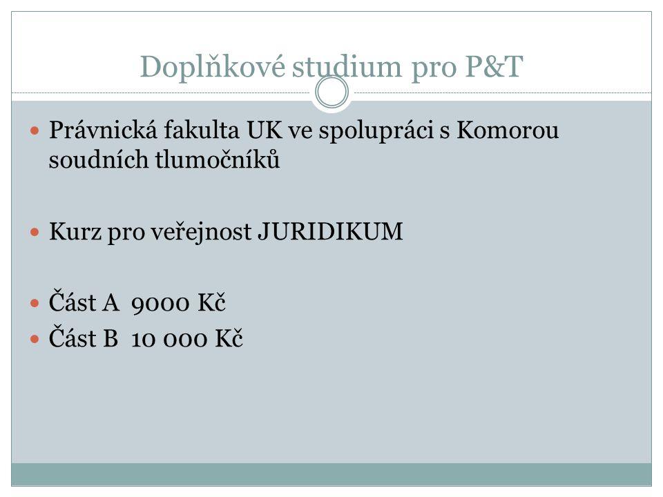 Doplňkové studium pro P&T Právnická fakulta UK ve spolupráci s Komorou soudních tlumočníků Kurz pro veřejnost JURIDIKUM Část A 9000 Kč Část B 10 000 K