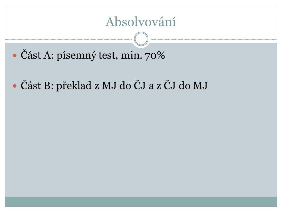 Absolvování Část A: písemný test, min. 70% Část B: překlad z MJ do ČJ a z ČJ do MJ