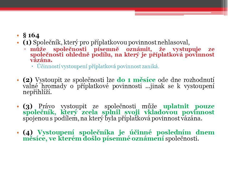 § 164 (1) Společník, který pro příplatkovou povinnost nehlasoval, ▫může společnosti písemně oznámit, že vystupuje ze společnosti ohledně podílu, na kt