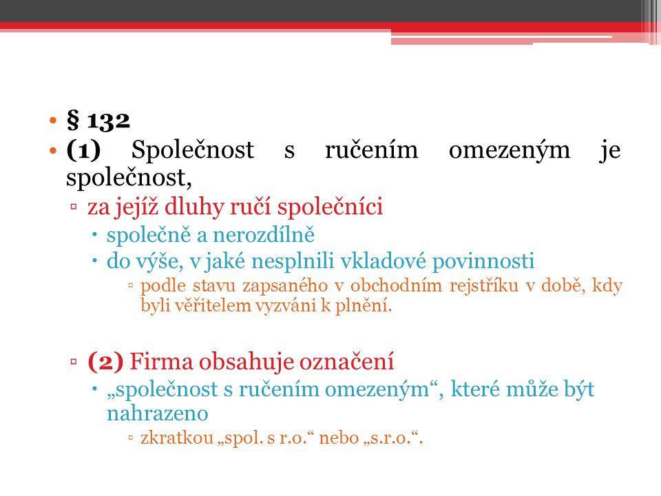 § 132 (1) Společnost s ručením omezeným je společnost, ▫za jejíž dluhy ručí společníci  společně a nerozdílně  do výše, v jaké nesplnili vkladové po