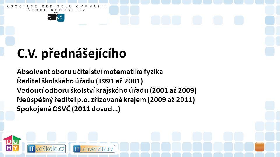 C.V. přednášejícího Absolvent oboru učitelství matematika fyzika Ředitel školského úřadu (1991 až 2001) Vedoucí odboru školství krajského úřadu (2001