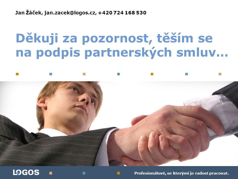 Profesionálové, se kterými je radost pracovat. Jan Žáček, jan.zacek@logos.cz, +420 724 168 530
