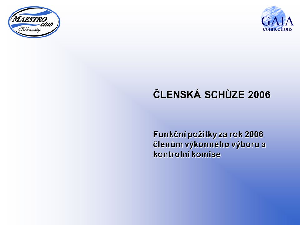 ČLENSKÁ SCHŮZE 2006 Funkční požitky za rok 2006 členům výkonného výboru a kontrolní komise