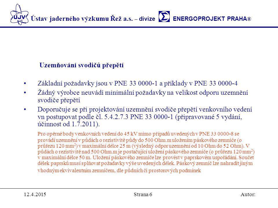Ústav jaderného výzkumu Řež a.s. – divize ENERGOPROJEKT PRAHA ® 12.4.2015Autor:Strana 6 Uzemňování svodičů přepětí Základní požadavky jsou v PNE 33 00