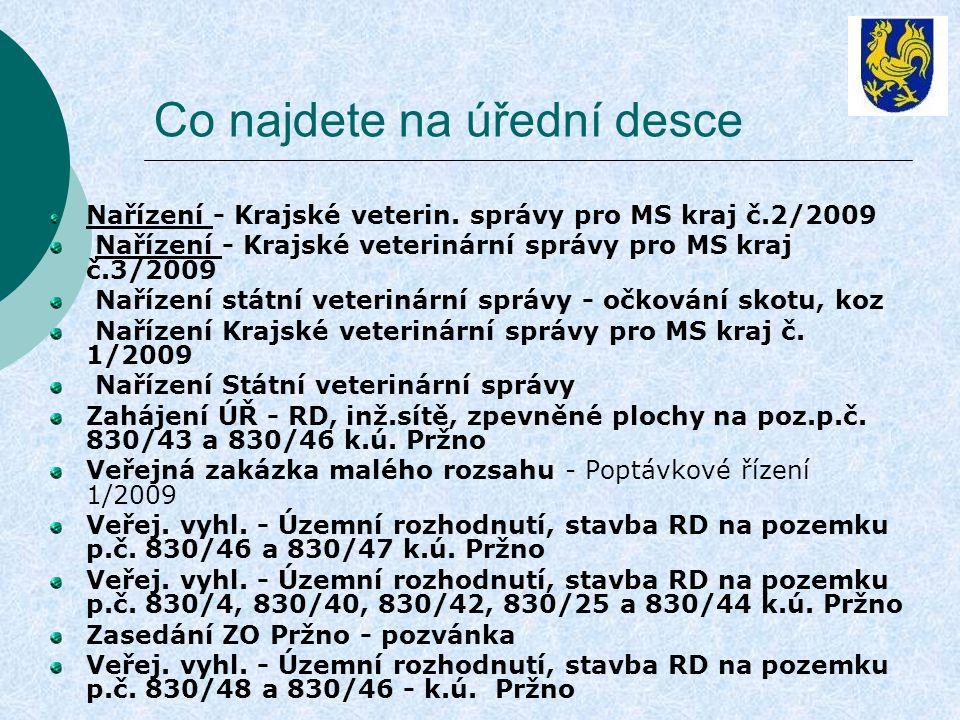 Co najdete na úřední desce Nařízení - Krajské veterin. správy pro MS kraj č.2/2009 Nařízení - Krajské veterinární správy pro MS kraj č.3/2009 Nařízení