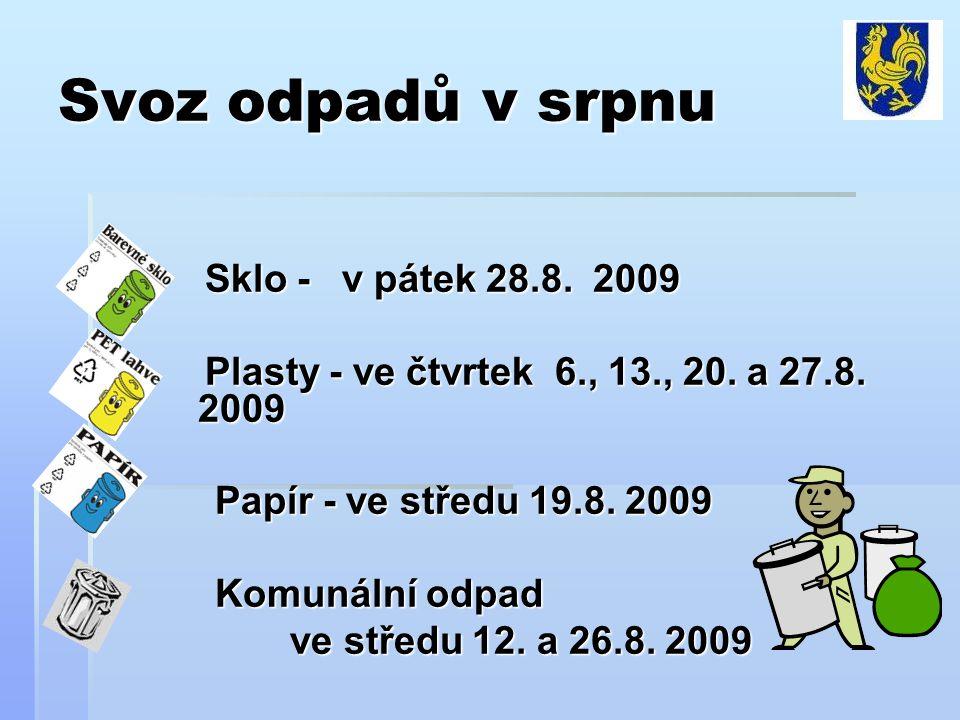 Svoz odpadů v srpnu Sklo - v pátek 28.8. 2009 Sklo - v pátek 28.8.