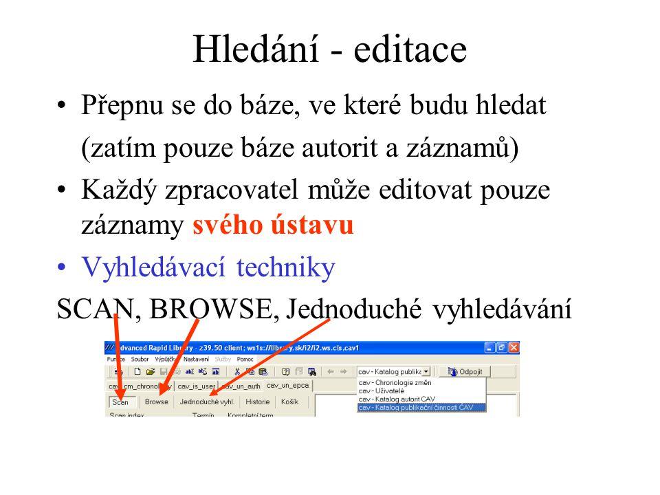 Hledání - editace Přepnu se do báze, ve které budu hledat (zatím pouze báze autorit a záznamů) Každý zpracovatel může editovat pouze záznamy svého ústavu Vyhledávací techniky SCAN, BROWSE, Jednoduché vyhledávání