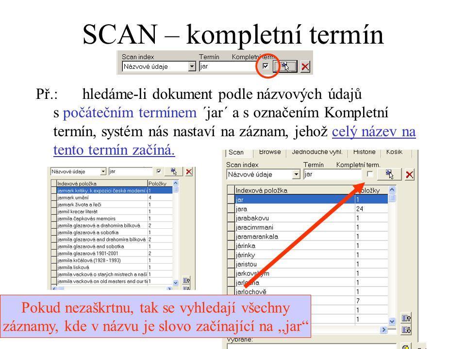 SCAN – kompletní termín Př.:hledáme-li dokument podle názvových údajů s počátečním termínem ´jar´ a s označením Kompletní termín, systém nás nastaví na záznam, jehož celý název na tento termín začíná.