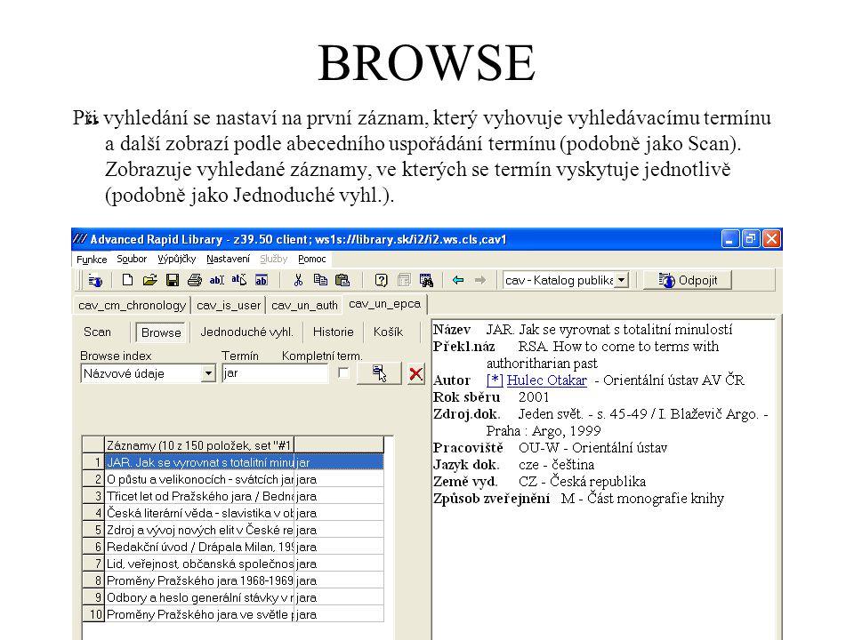 BROWSE Při vyhledání se nastaví na první záznam, který vyhovuje vyhledávacímu termínu a další zobrazí podle abecedního uspořádání termínu (podobně jako Scan).