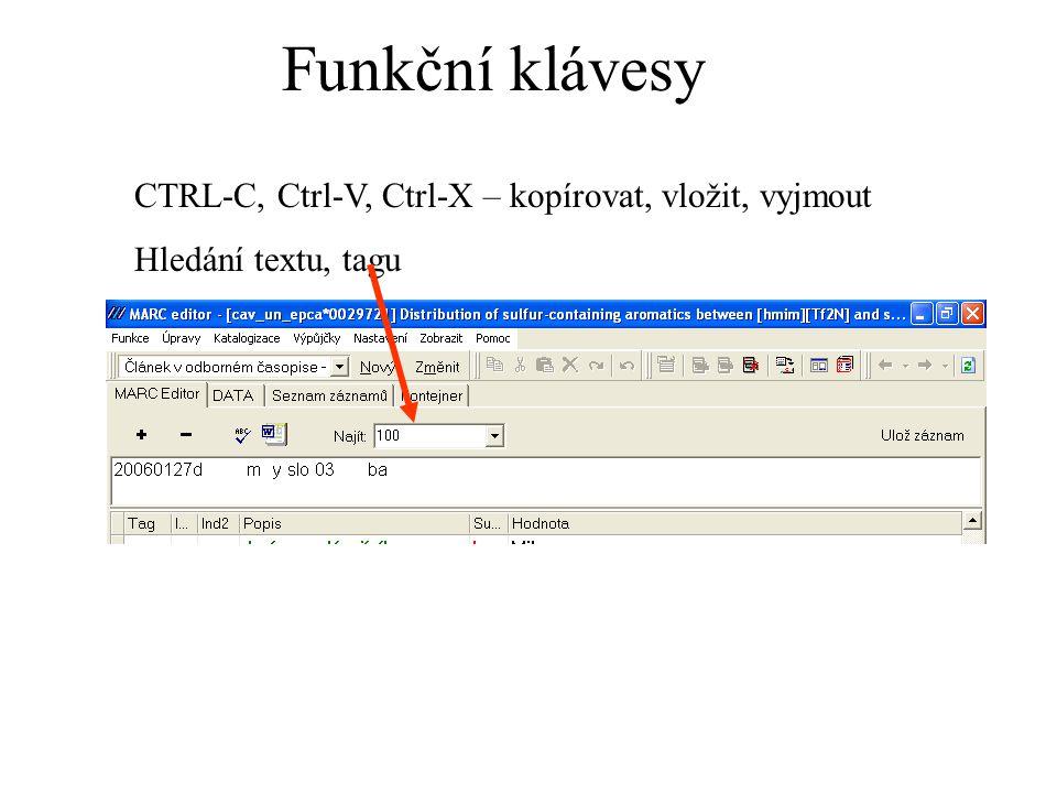 Funkční klávesy CTRL-C, Ctrl-V, Ctrl-X – kopírovat, vložit, vyjmout Hledání textu, tagu