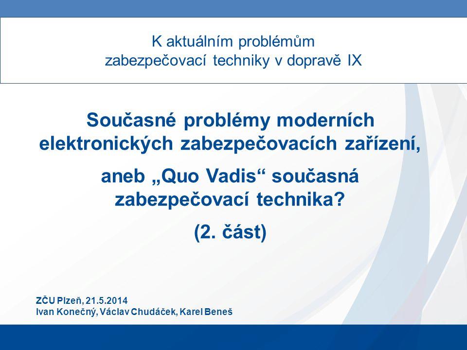 """K aktuálním problémům zabezpečovací techniky v dopravě IX Současné problémy moderních elektronických zabezpečovacích zařízení, aneb """"Quo Vadis současná zabezpečovací technika."""