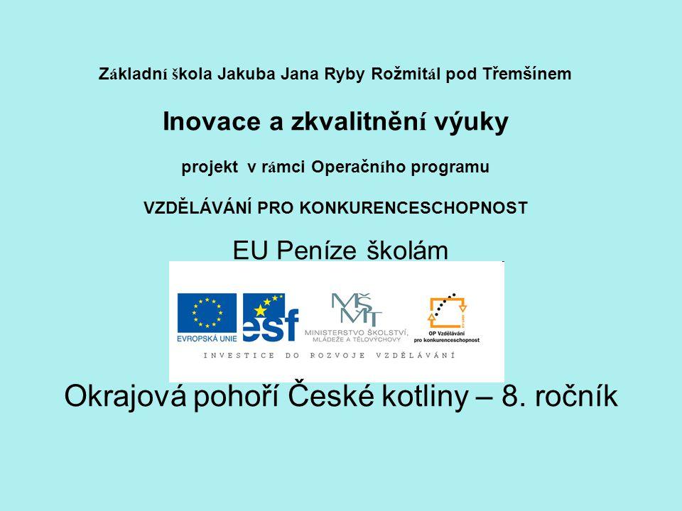 N á zev: Okrajová pohoří České kotliny Anotace: Výkladová prezentace zaměřená na povrch České kotliny.