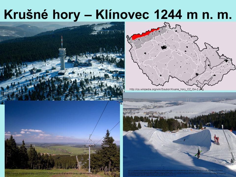 Krušné hory – Klínovec 1244 m n. m. http://cs.wikipedia.org/wiki/Soubor:Krusne_hory_CZ_I3A-2.png http://www.google.cz/imgres?imgurl=http://www.krusne-