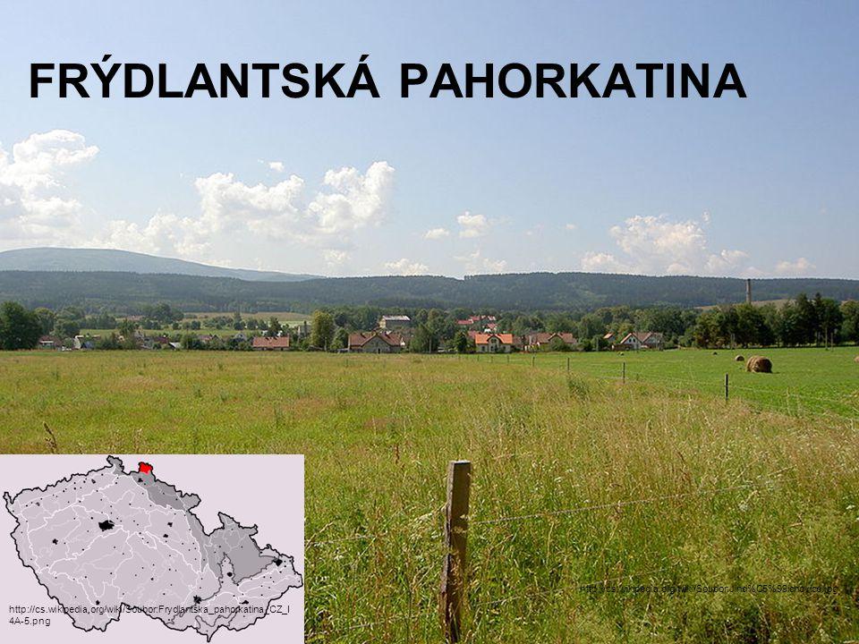 FRÝDLANTSKÁ PAHORKATINA http://cs.wikipedia.org/wiki/Soubor:Jind%C5%99ichovice.jpg http://cs.wikipedia.org/wiki/Soubor:Frydlantska_pahorkatina_CZ_I 4A