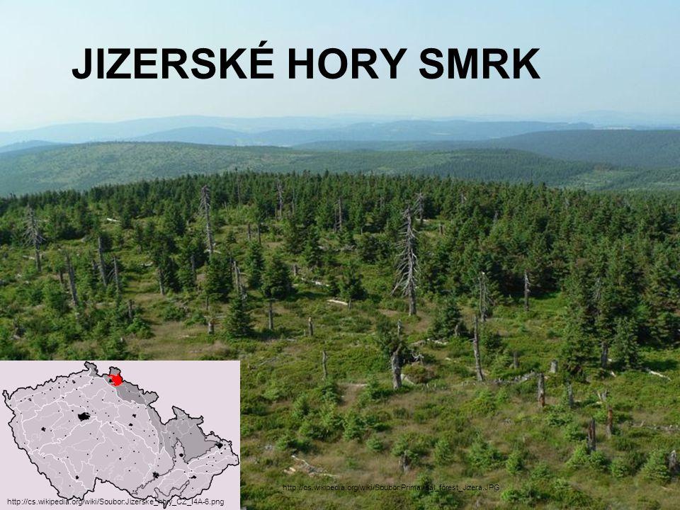 JIZERSKÉ HORY SMRK http://cs.wikipedia.org/wiki/Soubor:Jizerske_hory_CZ_I4A-6.png http://cs.wikipedia.org/wiki/Soubor:Primaveal_forest_Jizera.JPG