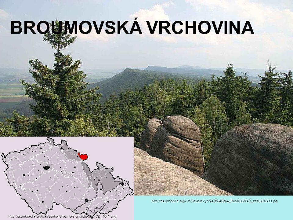 BROUMOVSKÁ VRCHOVINA http://cs.wikipedia.org/wiki/Soubor:Vyhl%C3%ADdka_Sup%C3%AD_ko%C5%A11.jpg http://cs.wikipedia.org/wiki/Soubor:Broumovska_vrchovin
