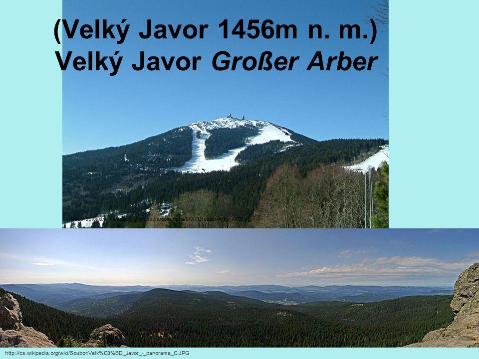 (Velký Javor 1456m n. m.) Velký Javor Großer Arber http://upload.wikimedia.org/wikipedia/commons/9/90/Grosser-Arber-002.jpg http://cs.wikipedia.org/wi