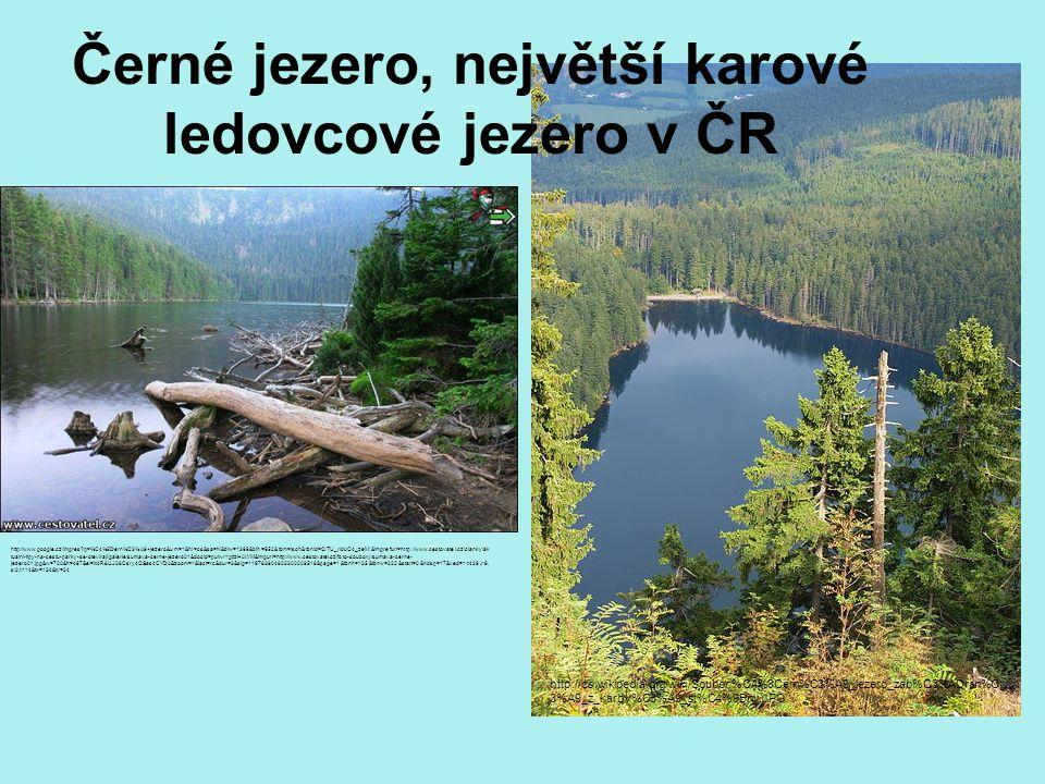 Černé jezero, největší karové ledovcové jezero v ČR http://cs.wikipedia.org/wiki/Soubor:%C4%8Cern%C3%A9_jezero_zab%C3%ADran%C 3%A9_z_karov%C3%A9_st%C4
