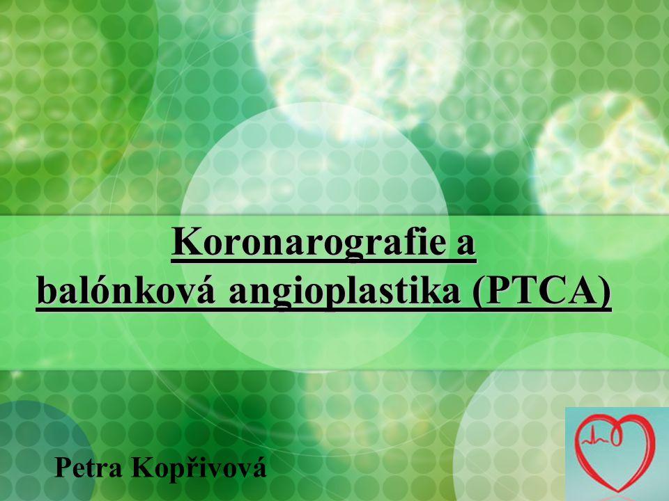 Koronarografie a balónková angioplastika (PTCA) Petra Kopřivová