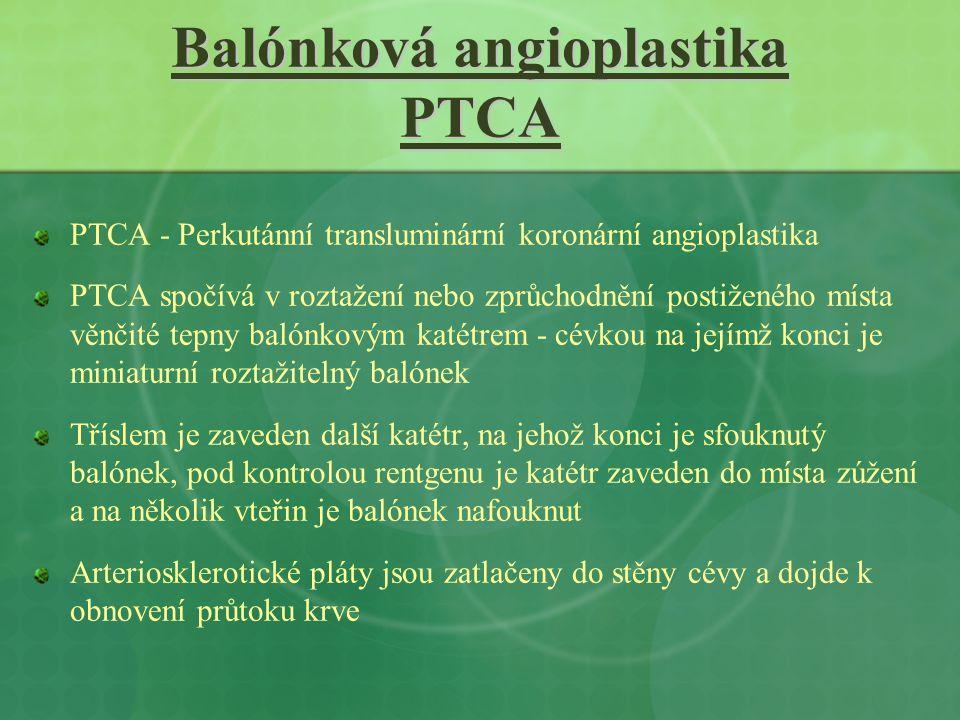 Balónková angioplastika PTCA PTCA - Perkutánní transluminární koronární angioplastika PTCA spočívá v roztažení nebo zprůchodnění postiženého místa věn