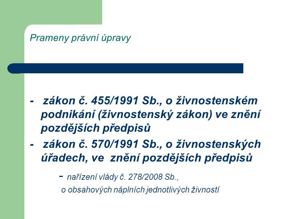 Prameny právní úpravy - zákon č. 455/1991 Sb., o živnostenském podnikání (živnostenský zákon) ve znění pozdějších předpisů - zákon č. 570/1991 Sb., o