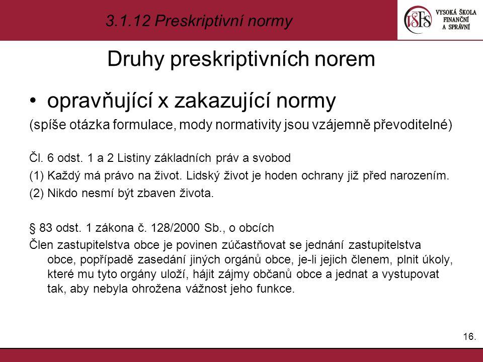 Druhy preskriptivních norem opravňující x zakazující normy (spíše otázka formulace, mody normativity jsou vzájemně převoditelné) Čl. 6 odst. 1 a 2 Lis