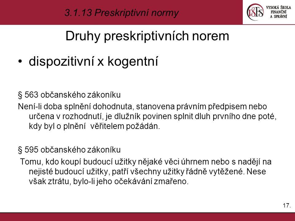 Druhy preskriptivních norem dispozitivní x kogentní § 563 občanského zákoníku Není-li doba splnění dohodnuta, stanovena právním předpisem nebo určena