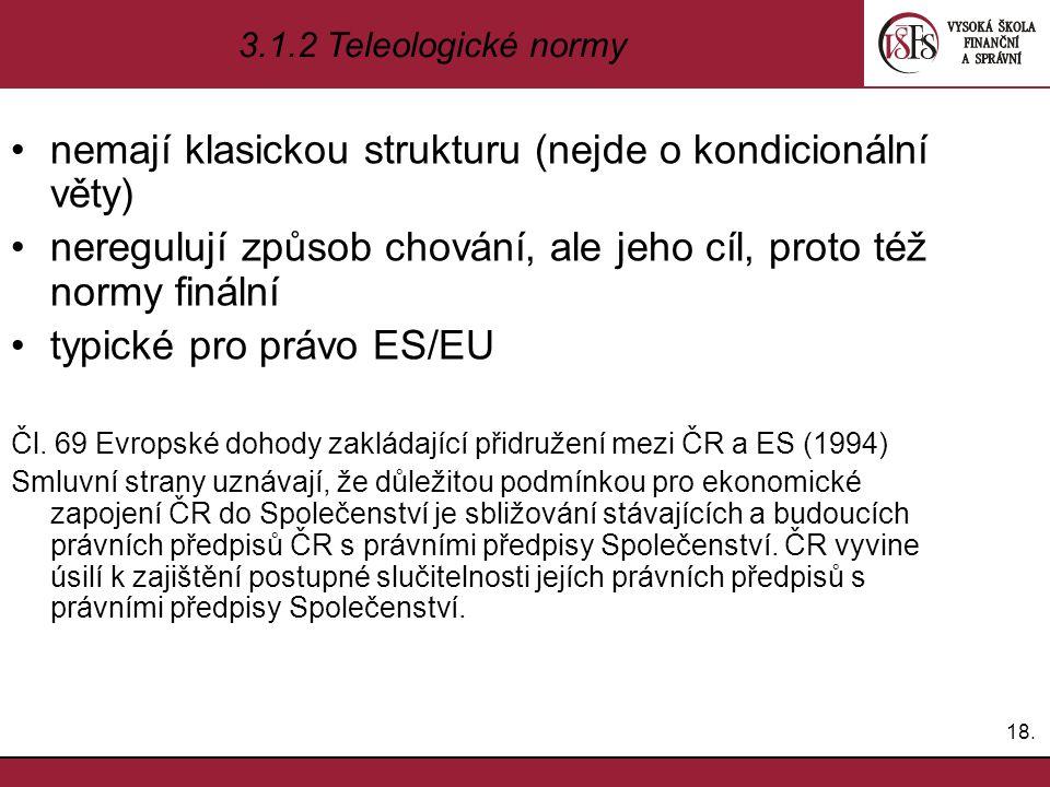 nemají klasickou strukturu (nejde o kondicionální věty) neregulují způsob chování, ale jeho cíl, proto též normy finální typické pro právo ES/EU Čl. 6