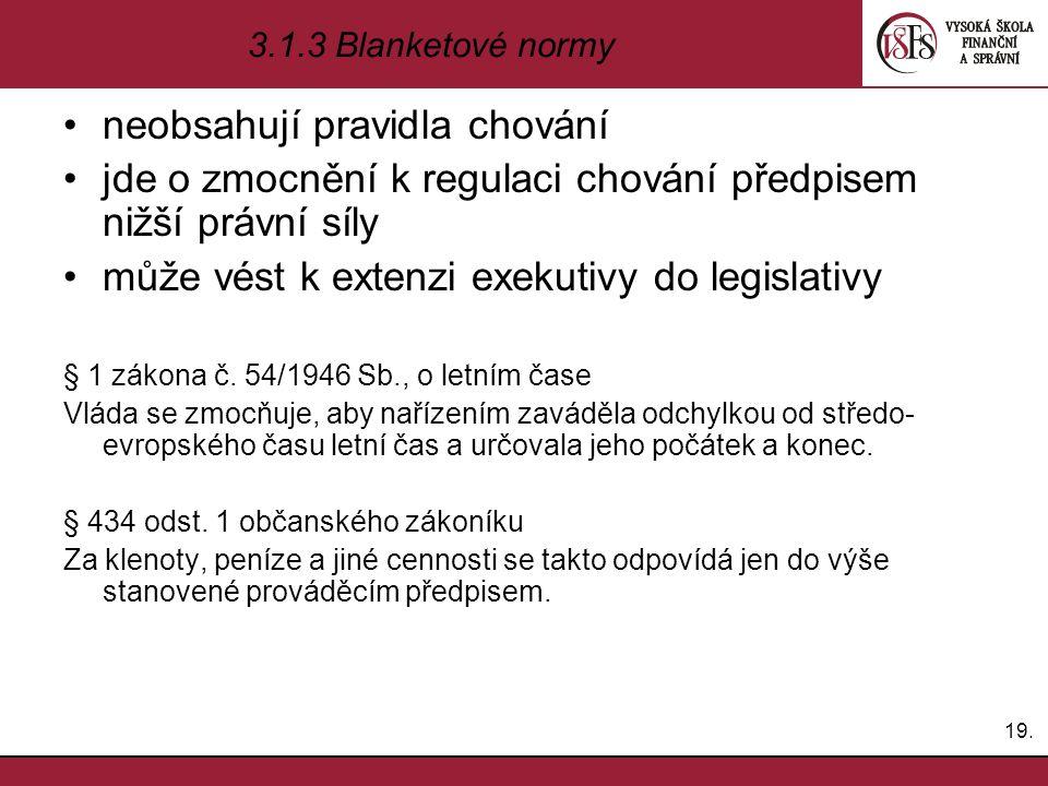 neobsahují pravidla chování jde o zmocnění k regulaci chování předpisem nižší právní síly může vést k extenzi exekutivy do legislativy § 1 zákona č. 5