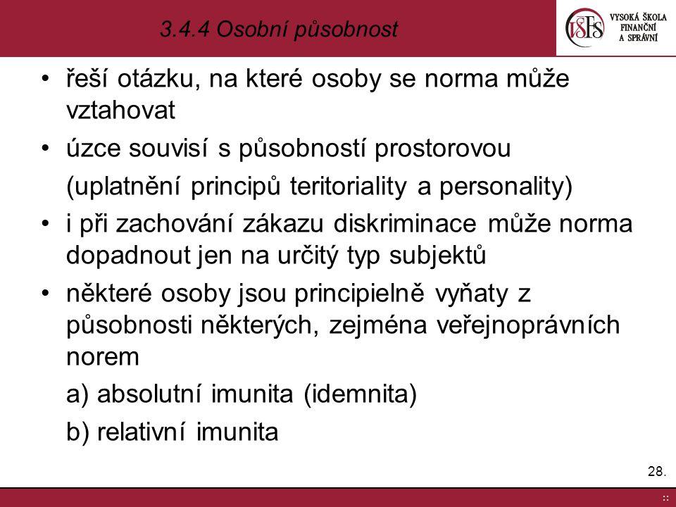 řeší otázku, na které osoby se norma může vztahovat úzce souvisí s působností prostorovou (uplatnění principů teritoriality a personality) i při zacho