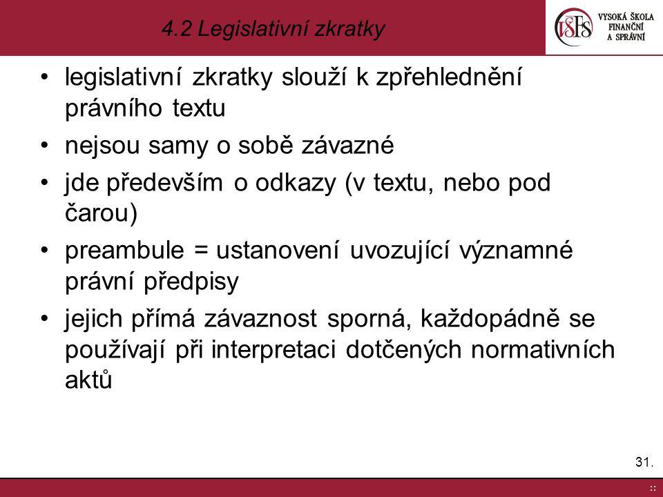 legislativní zkratky slouží k zpřehlednění právního textu nejsou samy o sobě závazné jde především o odkazy (v textu, nebo pod čarou) preambule = usta