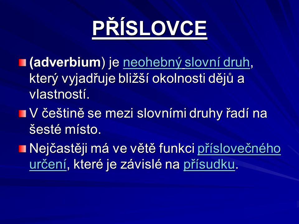 PŘÍSLOVCE (adverbium) je neohebný slovní druh, který vyjadřuje bližší okolnosti dějů a vlastností.