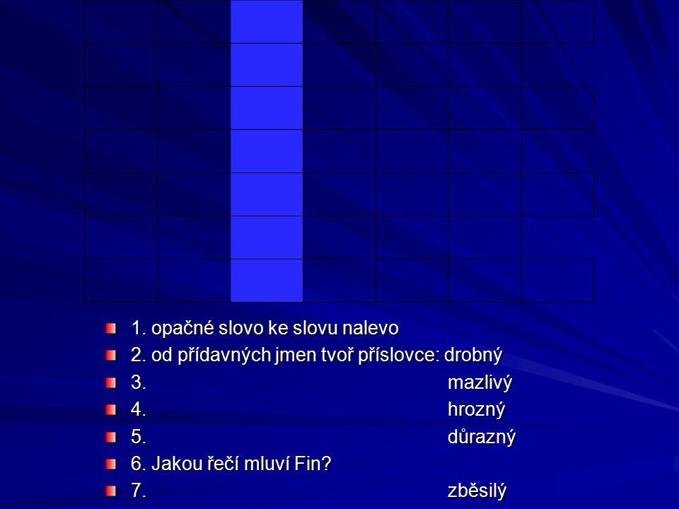 1.opačné slovo ke slovu nalevo 2. od přídavných jmen tvoř příslovce: drobný 3.
