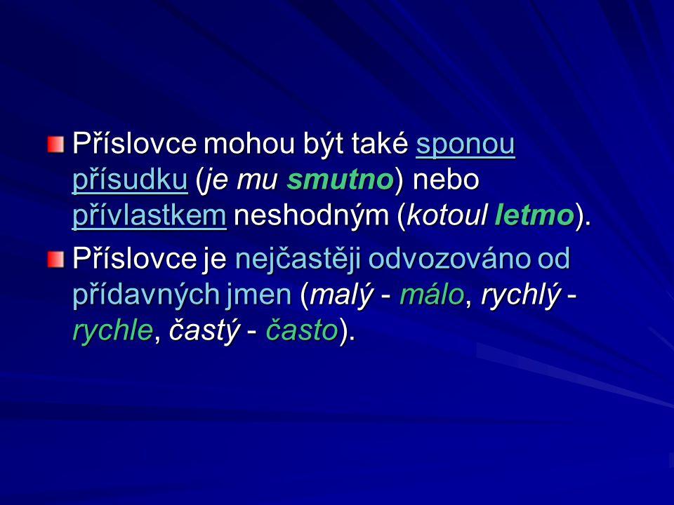 Příslovce mohou být také sponou přísudku (je mu smutno) nebo přívlastkem neshodným (kotoul letmo).