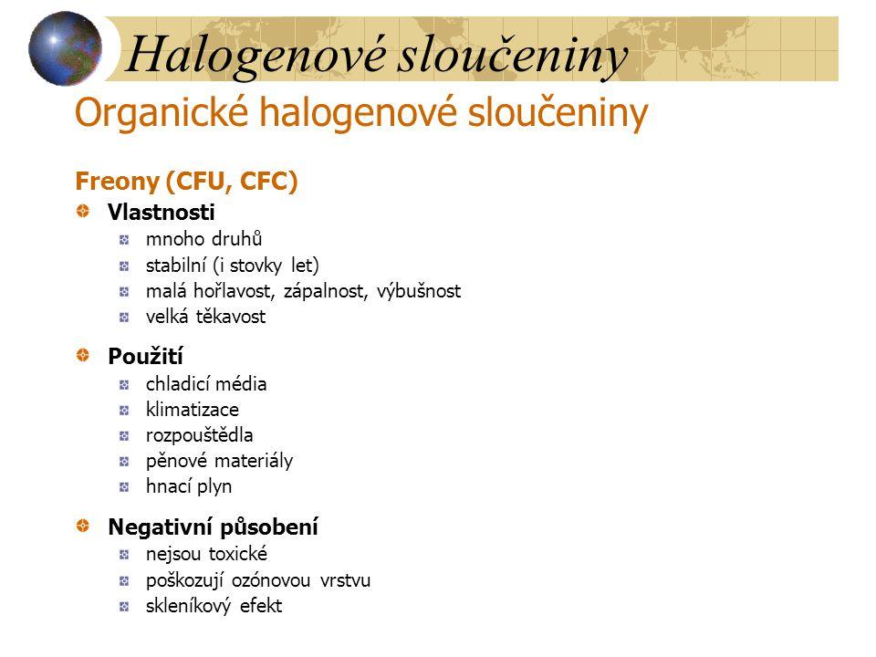 Halogenové sloučeniny Organické halogenové sloučeniny Freony (CFU, CFC) Vlastnosti mnoho druhů stabilní (i stovky let) malá hořlavost, zápalnost, výbu