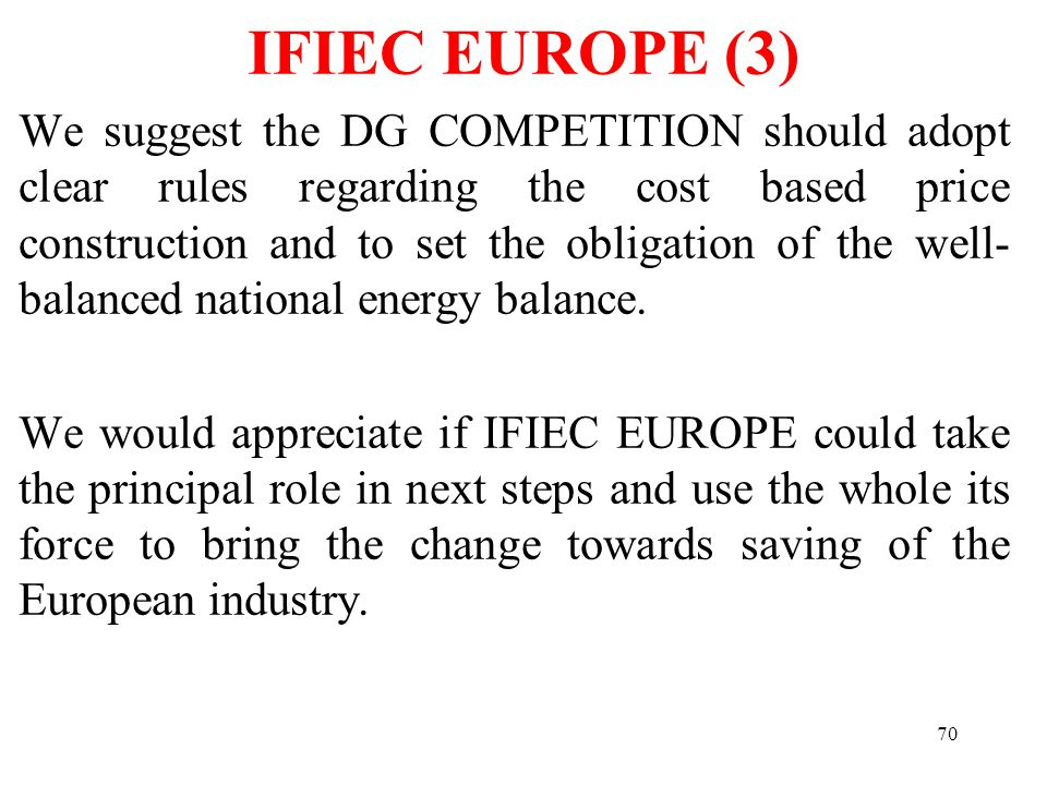 70 We suggest the DG COMPETITION should adopt clear rules regarding the cost based price construction and to set the obligation of the well- balanced