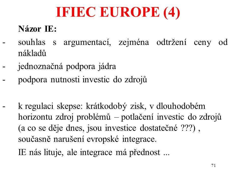 71 Názor IE: -souhlas s argumentací, zejména odtržení ceny od nákladů -jednoznačná podpora jádra -podpora nutnosti investic do zdrojů -k regulaci skepse: krátkodobý zisk, v dlouhodobém horizontu zdroj problémů – potlačení investic do zdrojů (a co se děje dnes, jsou investice dostatečné ), současně narušení evropské integrace.