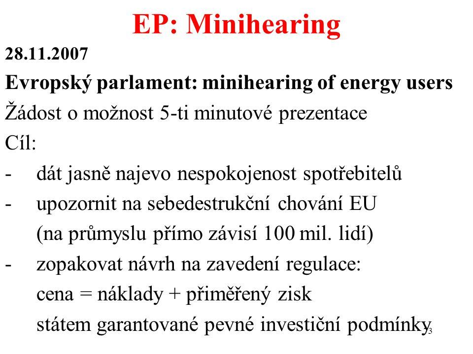 73 28.11.2007 Evropský parlament: minihearing of energy users Žádost o možnost 5-ti minutové prezentace Cíl: -dát jasně najevo nespokojenost spotřebitelů -upozornit na sebedestrukční chování EU (na průmyslu přímo závisí 100 mil.