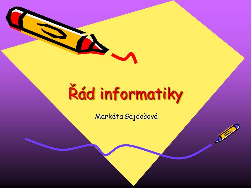 Řád informatiky Markéta Gajdošová Markéta Gajdošová