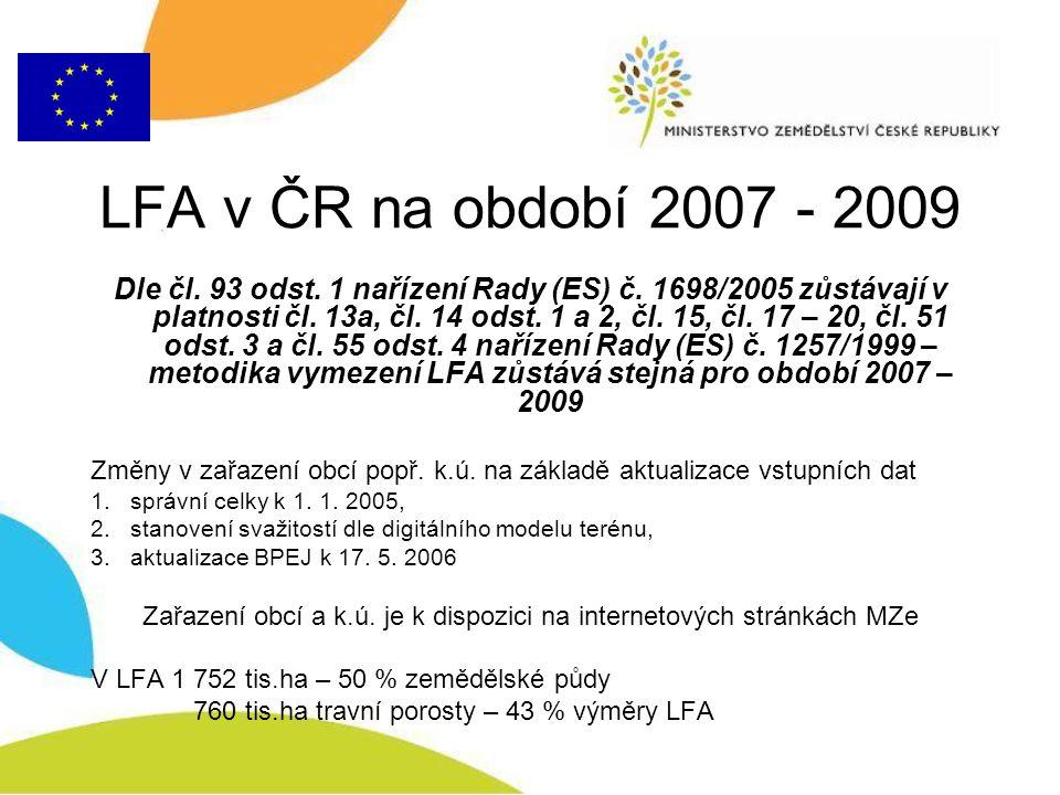 LFA v ČR na období 2007 - 2009 Dle čl. 93 odst. 1 nařízení Rady (ES) č. 1698/2005 zůstávají v platnosti čl. 13a, čl. 14 odst. 1 a 2, čl. 15, čl. 17 –
