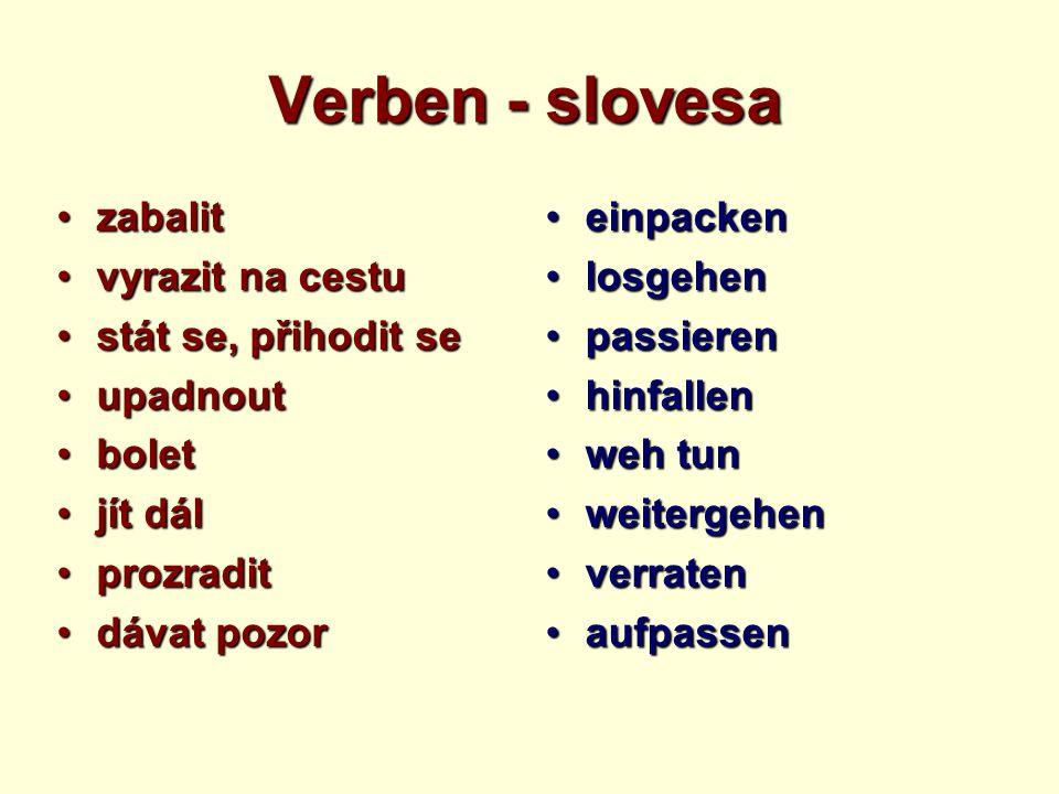 Verben - slovesa zabalitzabalit vyrazit na cestuvyrazit na cestu stát se, přihodit sestát se, přihodit se upadnoutupadnout boletbolet jít dáljít dál p