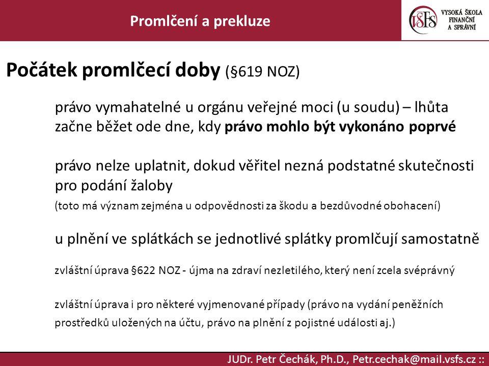 JUDr. Petr Čechák, Ph.D., Petr.cechak@mail.vsfs.cz :: Promlčení a prekluze Počátek promlčecí doby (§619 NOZ) právo vymahatelné u orgánu veřejné moci (